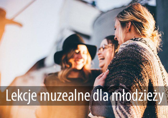 Lekcje muzealne dla młodzieży