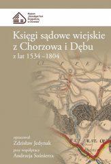 Księgi sądowe wiejskie z Chorzowa i Dębu z lat 1534-1804
