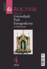 """Rocznik Muzeum """"Górnośląski Park Etnograficzny w Chorzowie"""" - Tom 4 (2016)"""